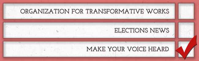"Image of a ballot that reads ""Organization for Transformative Works Elections News: Make Your Voice Heard"""