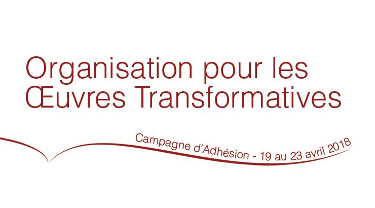 Campagne d'adhésion de l'Organisation pour les Œuvres Transformatives, du 19 au 23 avril 2018