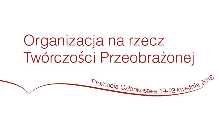 Promocja Członkostwa Organizacji na rzecz Twórczości Przeobrażonej, 19-23 kwietnia 2018