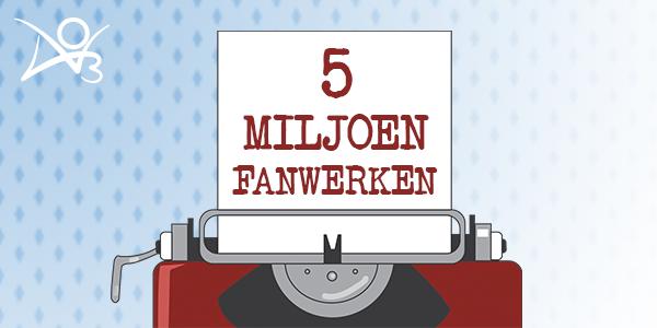 5 miljoen fanwerken