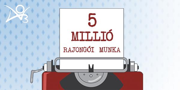 5 millió rajongói munka